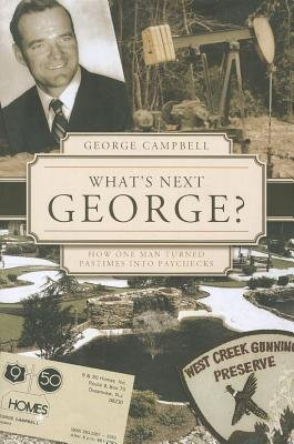 What's Next, George? - How One Man Turned Pastimes Into Paychecks (Paperback): George Campbell