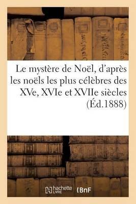 Le Mystere de Noel, D'Apres Les Noels Les Plus Celebres Des Xve, Xvie Et Xviie Siecles (Ed.1888) (French, Paperback): Sans...