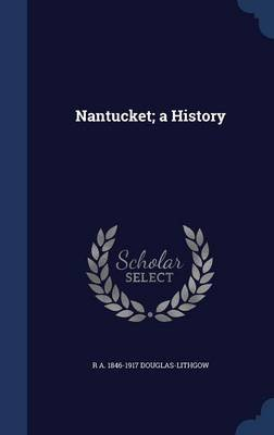 Nantucket; A History (Hardcover): R. A. 1846-1917 Douglas-Lithgow