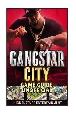 Gangstar City Game Guide Unofficial (Paperback): Hiddenstuff Entertainment