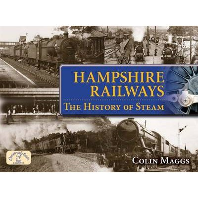 Hampshire Railways - The History of Steam (Paperback): Colin G Maggs