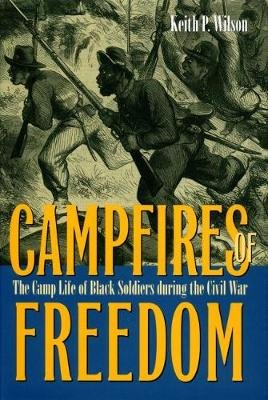 Campfires of Freedom - The Camp Life of Black Soldiers During the Civil War (Electronic book text): Keith P. Wilson