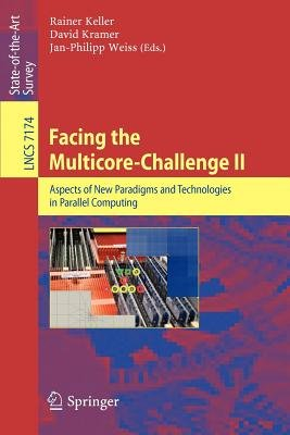 Facing the Multicore-Challenge II - Aspects of New Paradigms and Technologies in Parallel Computing (Paperback, 2012 ed.):...