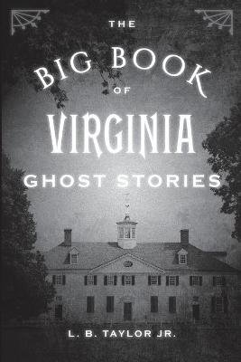 The Big Book of Virginia Ghost Stories (Paperback): L. B., Jr. Taylor