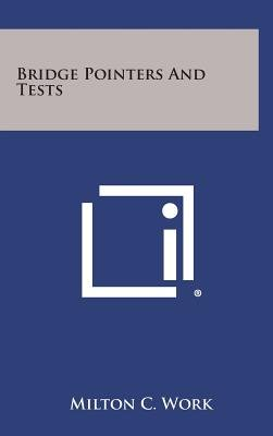 Bridge Pointers and Tests (Hardcover): Milton C. Work