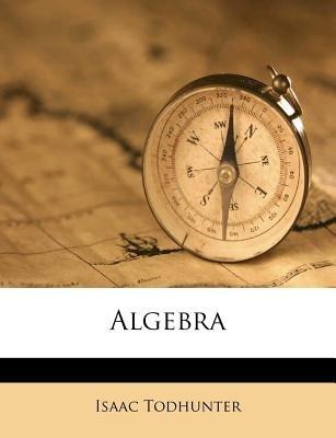 Algebra (Paperback): Isaac Todhunter