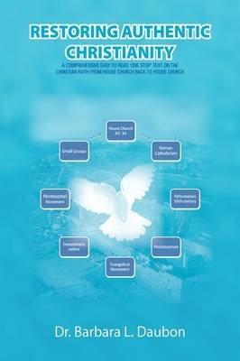 Restoring Authentic Christianity (Paperback): Barbara L. Daubon, Dr. Barbara L. Daubon