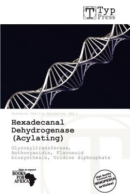 Hexadecanal Dehydrogenase (Acylating) (Paperback): Cornelia Cecilia Eglantine