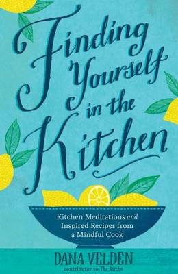 Finding Yourself in the Kitchen - Kitchen Meditations and Inspired Recipes from a Mindful Cook (Large print, Hardcover, Large...