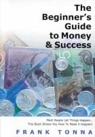 The Beginner's Guide to Money and Success (Paperback): Frank Tonna