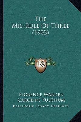 The Mis-Rule of Three (1903) (Paperback): Florence Warden