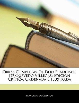 Obras Completas de Don Francisco de Quevedo Villegas - Edicion Critica, Ordenada E Ilustrada (English, Spanish, Paperback):...
