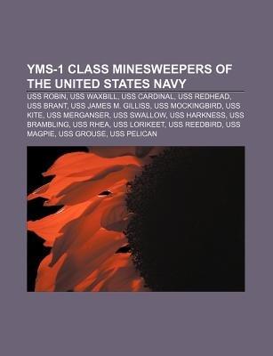 Yms-1 Class Minesweepers of the United States Navy - USS Robin, USS Waxbill, USS Cardinal, USS Redhead, USS Brant, USS James M....
