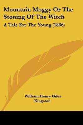 Mountain Moggy or the Stoning of the Witch - A Tale for the Young (1866) (Paperback): William Henry Giles Kingston
