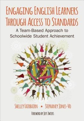 Engaging English Learners Through Access to Standards - A Team-Based Approach to Schoolwide Student Achievement (Electronic...