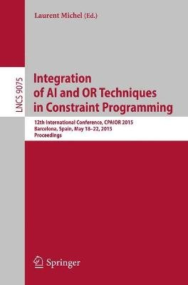 Integration of AI and OR Techniques in Constraint Programming - 12th International Conference, CPAIOR 2015, Barcelona, Spain,...