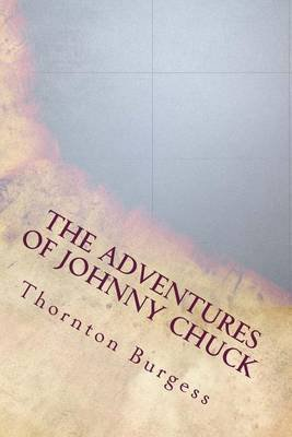 The Adventures of Johnny Chuck (Paperback): Thornton W. Burgess
