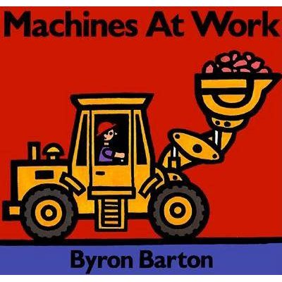 Machines at Work Board Book - What Early Learning Tells Us about the Mind (Board book, 1st board book ed): Byron Barton
