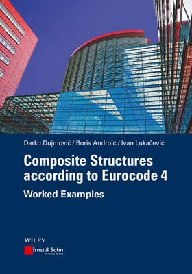 Composite Structures according to Eurocode 4 - Worked Examples (Hardcover): Darko Dujmovic, Boris Androic, Ivan Lukacevic