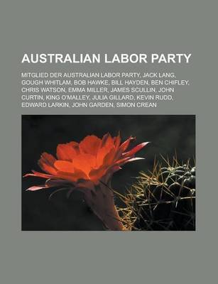 Australian Labor Party - Mitglied Der Australian Labor Party, Jack Lang, Gough Whitlam, Bob Hawke, Bill Hayden, Ben Chifley,...
