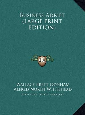 Business Adrift (Large print, Hardcover, Large type / large print edition): Wallace Brett Donham, Alfred North Whitehead