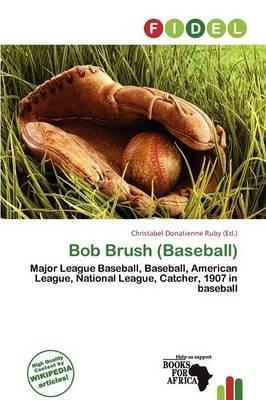 Bob Brush (Baseball) (Paperback): Christabel Donatienne Ruby