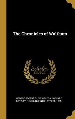 The Chronicles of Waltham (Hardcover): George Robert Gleig