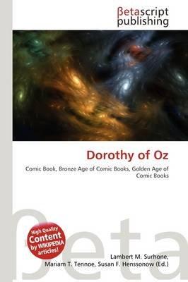 Dorothy of Oz (Paperback): Lambert M. Surhone, Mariam T. Tennoe, Susan F. Henssonow