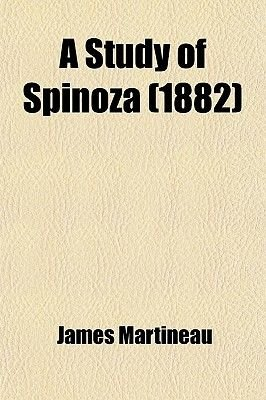 A Study of Spinoza (Paperback): James Martineau