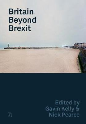 Britain Beyond Brexit (Paperback): Gavin Kelly, Nick Pearce