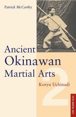 Ancient Okinawan Martial Arts - Koryu Uchinadi (Electronic book text): Patrick McCarthy, Yuriko McCarthy