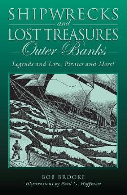 Shipwrecks and Lost Treasures: Outer Banks - Legends And Lore, Pirates And More! (Paperback, First): Bob Brooke
