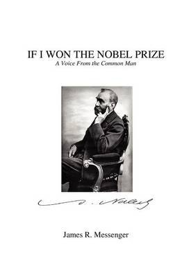 If I Won the Nobel Prize (Hardcover): James Robert Messenger
