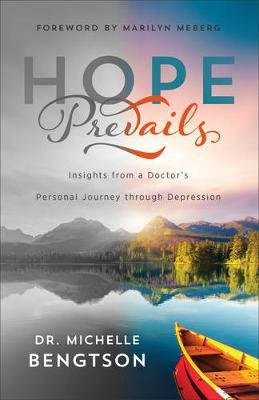 Hope Prevails - Insights from a Doctor's Personal Journey Through Depression (Paperback): Dr Michelle Bengtson