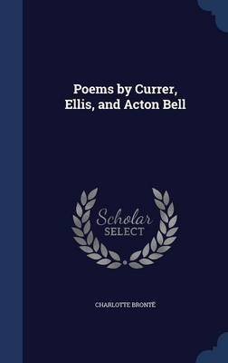 Poems by Currer, Ellis, and Acton Bell (Hardcover): Charlotte Bronte