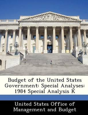 Budget of the United States Government - Special Analyses: 1984 Special Analysis K (Paperback):