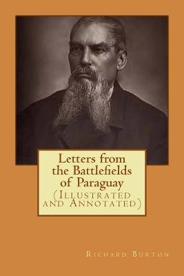 Letters from the Battlefields of Paraguay - (Illustrated and Annotated) (Paperback, Annotated edition): Richard F. Burton