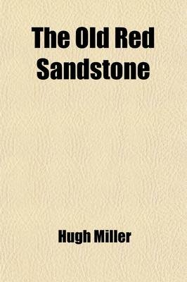 The Old Red Sandstone; Or, New Walks in an Old Field (Paperback): Hugh Miller