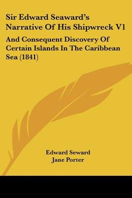Sir Edward Seaward's Narrative Of His Shipwreck V1 - And Consequent Discovery Of Certain Islands In The Caribbean Sea...