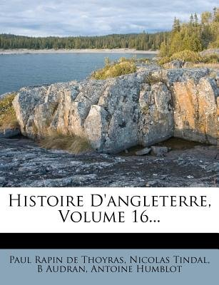 Histoire D'Angleterre, Volume 16... (French, Paperback): Nicolas Tindal, B Audran
