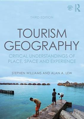 Tourism Geography - Critical Understandings of Place, Space and Experience (Electronic book text, 3rd New edition): Stephen...