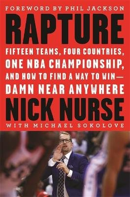 Rapture - Fifteen Teams, Four Countries, One NBA Championship, and How to Find a Way to Win -- Damn Near Anywhere (Hardcover):...