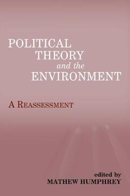 Political Theory and the Environment - A Reassessment (Electronic book text): Matthew Humphrey