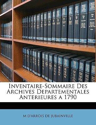 Inventaire-Sommaire Des Archives Departementales Anterieures a 1790 (French, Paperback): M D'Arrois De Jubainville