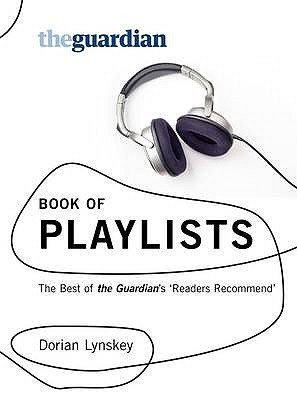 "The ""Guardian"" Book of Playlists - The Best of the ""Guardian's"" Readers Recommend (Paperback): Dorian Lynskey"
