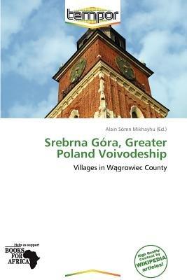 Srebrna G Ra, Greater Poland Voivodeship (Paperback): Alain S Mikhayhu