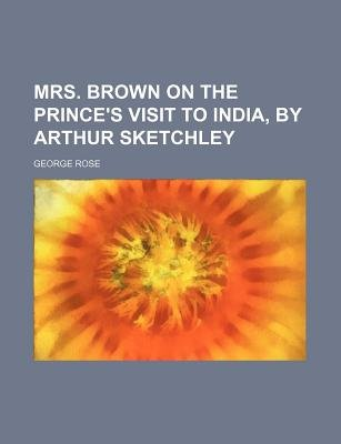 Mrs. Brown on the Prince's Visit to India, by Arthur Sketchley (Paperback): George Rose