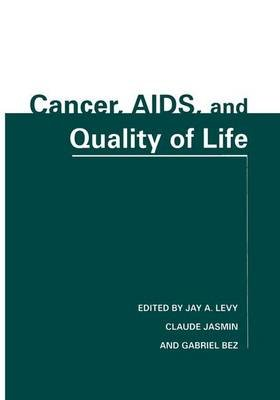 Cancer, AIDS, and Quality of Life (Hardcover, 1997 ed.): Jay A. Levy, Claude Jasmin, Gabriel Bez