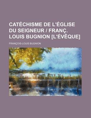 Catechisme de L'Eglise Du Seigneur - Franc. Louis Bugnion [L'eveque] (English, French, Paperback): Franois Louis...