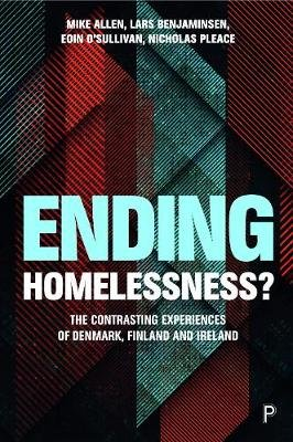 Ending Homelessness? - The Contrasting Experiences of Denmark, Finland and Ireland (Hardcover): Mike Allen, Lars Benjaminsen,...